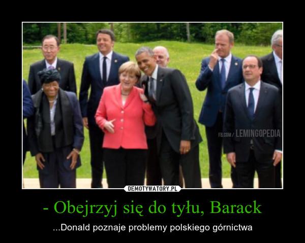 - Obejrzyj się do tyłu, Barack – ...Donald poznaje problemy polskiego górnictwa