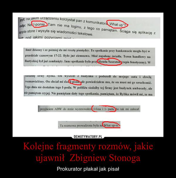 Kolejne fragmenty rozmów, jakie ujawnił  Zbigniew Stonoga – Prokurator płakał jak pisał