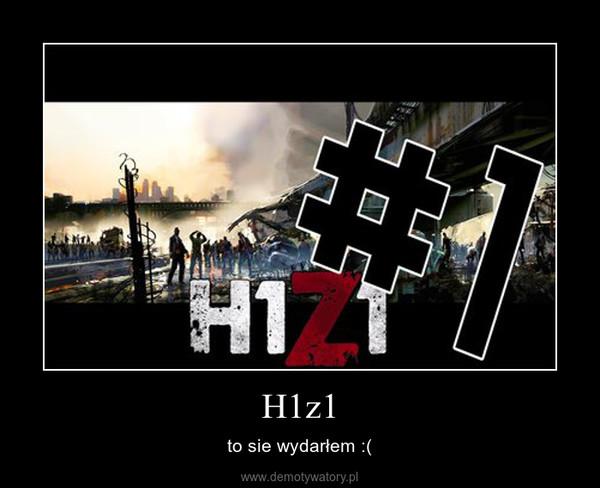 H1z1 – to sie wydarłem :(