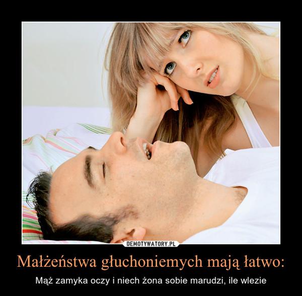 Małżeństwa głuchoniemych mają łatwo: – Mąż zamyka oczy i niech żona sobie marudzi, ile wlezie