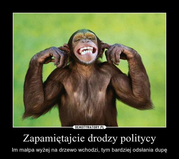 Zapamiętajcie drodzy politycy – Im małpa wyżej na drzewo wchodzi, tym bardziej odsłania dupę