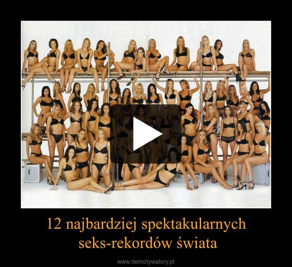 12 najbardziej spektakularnych seks-rekordów świata –