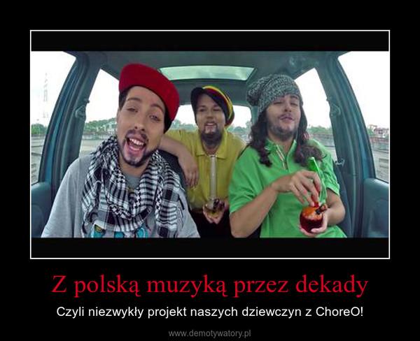 Z polską muzyką przez dekady – Czyli niezwykły projekt naszych dziewczyn z ChoreO!