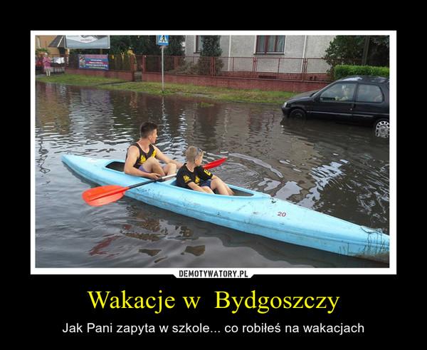 Wakacje w  Bydgoszczy – Jak Pani zapyta w szkole... co robiłeś na wakacjach