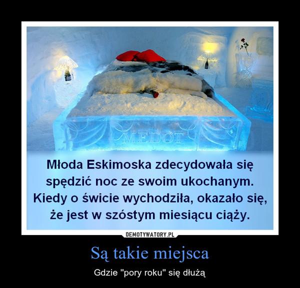 Są takie miejsca – Gdzie ''pory roku'' się dłużą Młoda Eskimoska zdecydowała się spędzić noc ze swoim ukochanym. Kiedy o świcie wychodziła, okazało się, że jest w szóstym miesiącu ciąży.