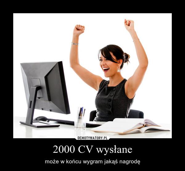2000 CV wysłane – może w końcu wygram jakąś nagrodę
