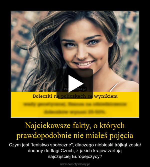 """Najciekawsze fakty, o którychprawdopodobnie nie miałeś pojęcia – Czym jest """"lenistwo społeczne"""", dlaczego niebieski trójkąt został dodany do flagi Czech, z jakich krajów żartująnajczęściej Europejczycy?"""