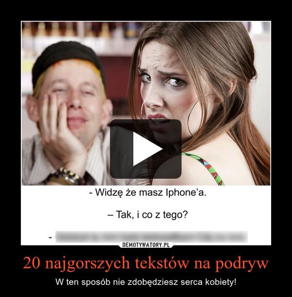 20 najgorszych tekstów na podryw – W ten sposób nie zdobędziesz serca kobiety!
