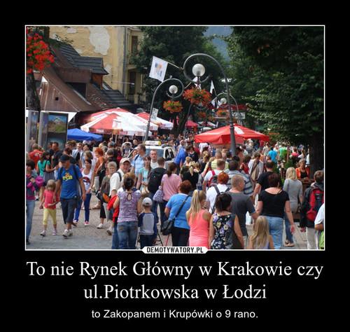 To nie Rynek Główny w Krakowie czy ul.Piotrkowska w Łodzi
