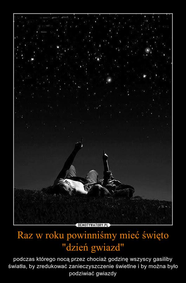 """Raz w roku powinniśmy mieć święto """"dzień gwiazd"""" – podczas którego nocą przez chociaż godzinę wszyscy gasiliby światła, by zredukować zanieczyszczenie świetlne i by można było podziwiać gwiazdy"""