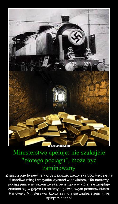 """Ministerstwo apeluje: nie szukajcie """"złotego pociągu"""", może być zaminowany"""