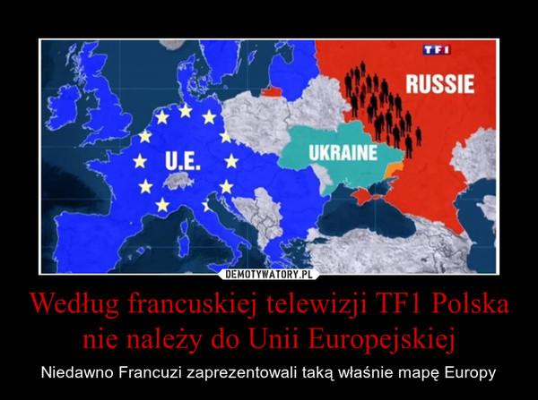 Według francuskiej telewizji TF1 Polska nie należy do Unii Europejskiej – Niedawno Francuzi zaprezentowali taką właśnie mapę Europy