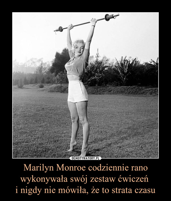 Marilyn Monroe codziennie ranowykonywała swój zestaw ćwiczeń i nigdy nie mówiła, że to strata czasu –