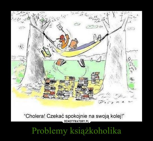Problemy książkoholika –