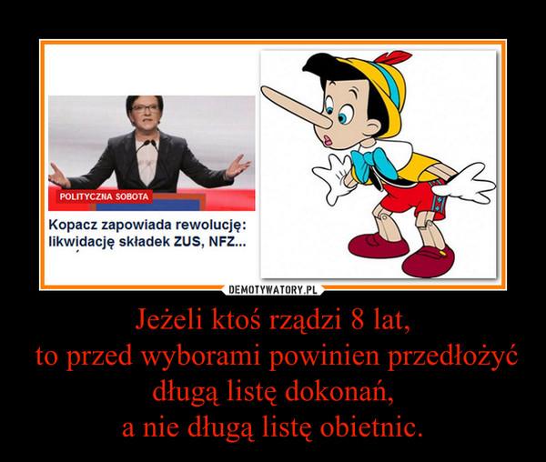 Jeżeli ktoś rządzi 8 lat, to przed wyborami powinien przedłożyć długą listę dokonań,a nie długą listę obietnic. –