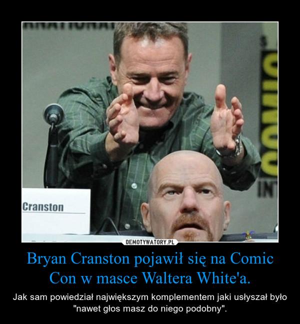 """Bryan Cranston pojawił się na Comic Con w masce Waltera White'a. – Jak sam powiedział największym komplementem jaki usłyszał było """"nawet głos masz do niego podobny""""."""