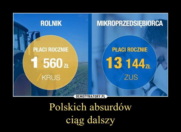 Polskich absurdówciąg dalszy –
