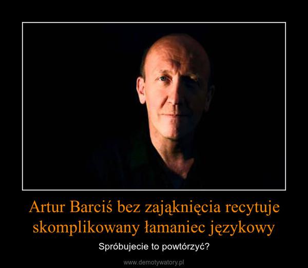 Artur Barciś bez zająknięcia recytuje skomplikowany łamaniec językowy – Spróbujecie to powtórzyć?