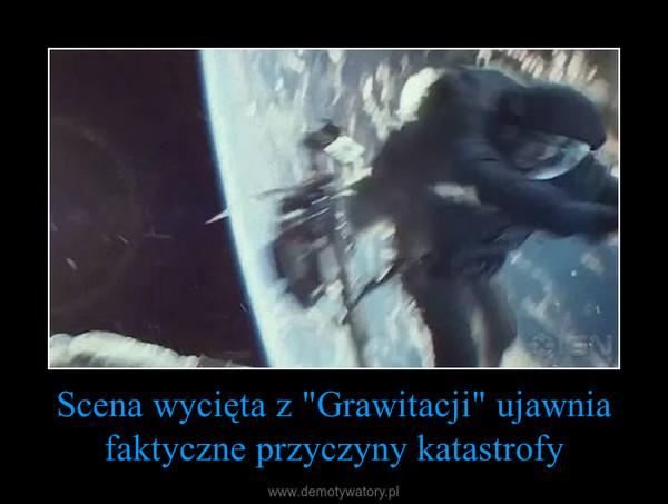 """Scena wycięta z """"Grawitacji"""" ujawnia faktyczne przyczyny katastrofy –"""