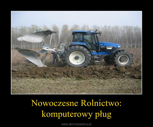 Nowoczesne Rolnictwo: komputerowy pług –