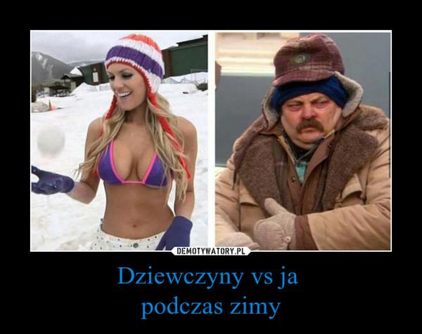 Dziewczyny vs ja podczas zimy –