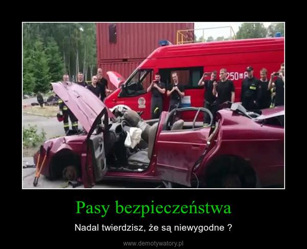 Pasy bezpieczeństwa – Nadal twierdzisz, że są niewygodne ?