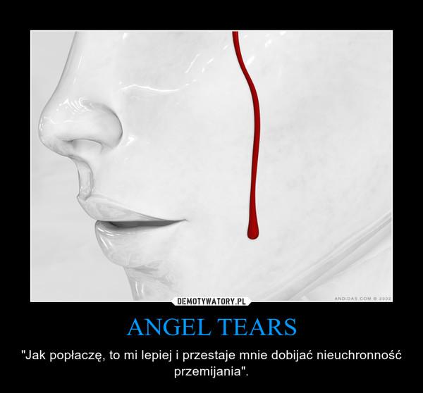 """ANGEL TEARS – """"Jak popłaczę, to mi lepiej i przestaje mnie dobijać nieuchronność przemijania""""."""