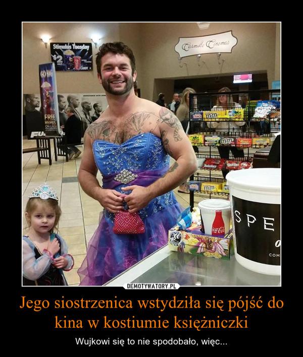 Jego siostrzenica wstydziła się pójść do kina w kostiumie księżniczki – Wujkowi się to nie spodobało, więc...