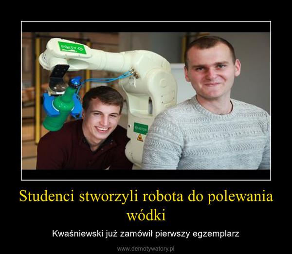 Studenci stworzyli robota do polewania wódki – Kwaśniewski już zamówił pierwszy egzemplarz