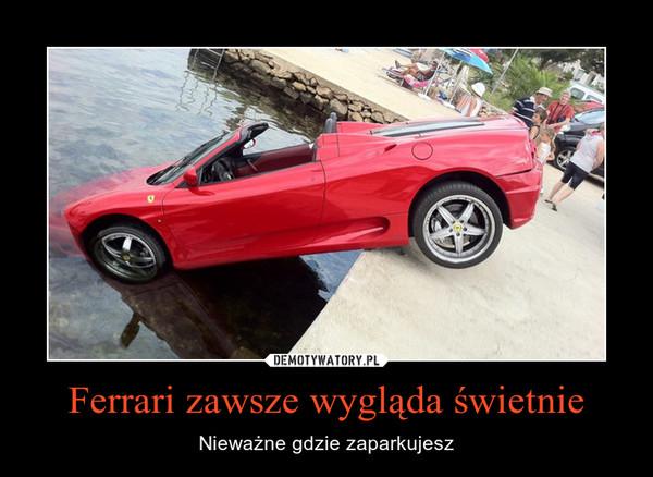 Ferrari zawsze wygląda świetnie – Nieważne gdzie zaparkujesz