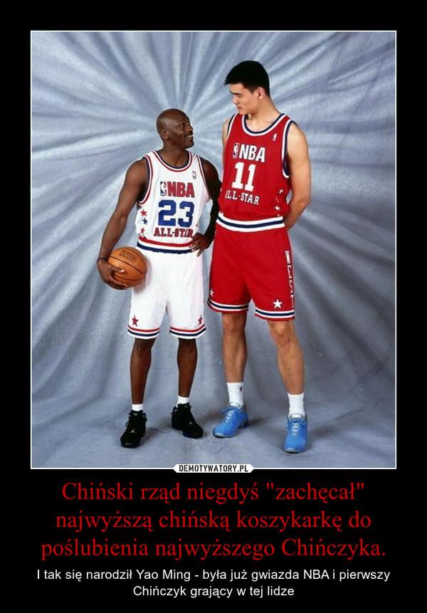 """Chiński rząd niegdyś """"zachęcał"""" najwyższą chińską koszykarkę do poślubienia najwyższego Chińczyka. – I tak się narodził Yao Ming - była już gwiazda NBA i pierwszy Chińczyk grający w tej lidze"""