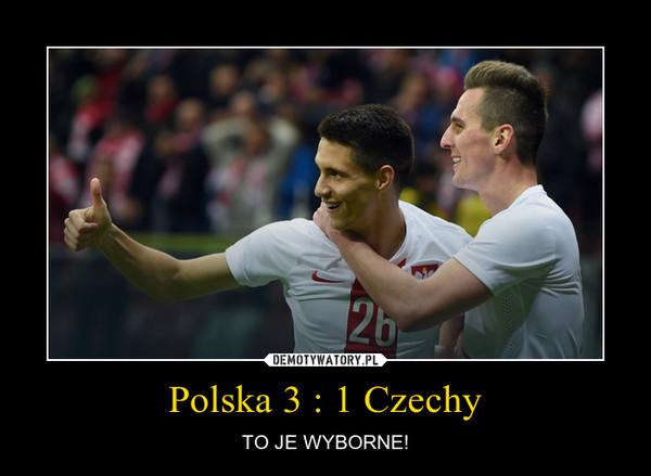 Polska 3 : 1 Czechy – TO JE WYBORNE!