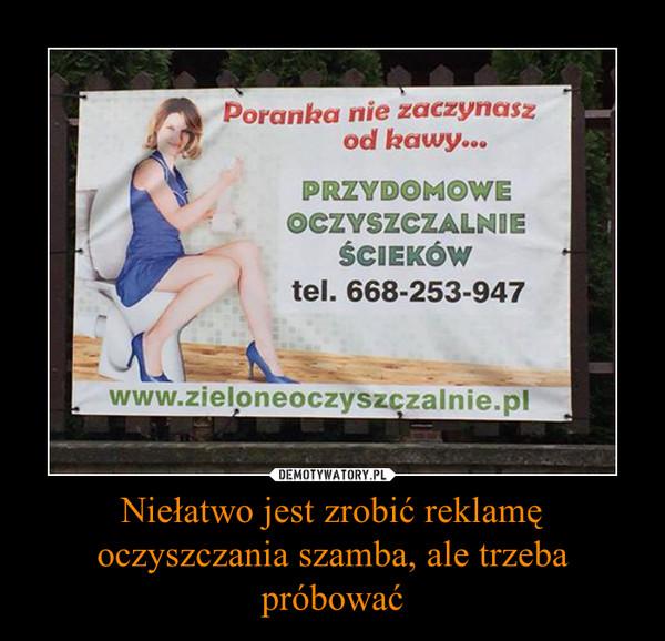 Niełatwo jest zrobić reklamę oczyszczania szamba, ale trzeba próbować –