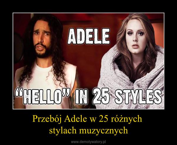 Przebój Adele w 25 różnych stylach muzycznych –