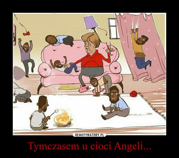 Tymczasem u cioci Angeli... –