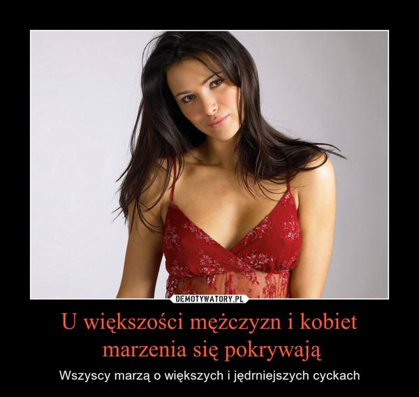 U większości mężczyzn i kobiet marzenia się pokrywają – Wszyscy marzą o większych i jędrniejszych cyckach
