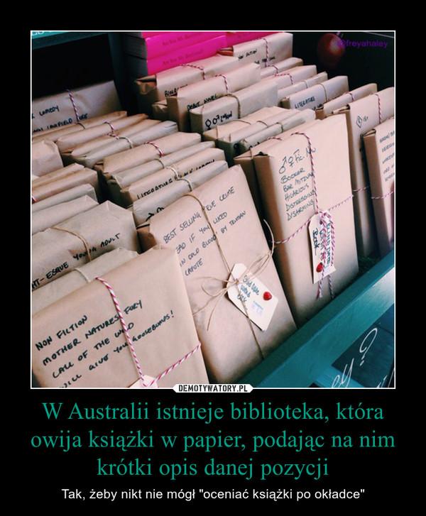 """W Australii istnieje biblioteka, która owija książki w papier, podając na nim krótki opis danej pozycji – Tak, żeby nikt nie mógł """"oceniać książki po okładce"""""""