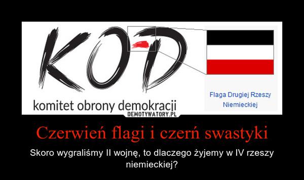 Czerwień flagi i czerń swastyki – Skoro wygraliśmy II wojnę, to dlaczego żyjemy w IV rzeszy niemieckiej?
