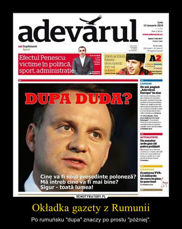 """Okładka gazety z Rumunii – Po rumuńsku """"dupa"""" znaczy po prostu """"później""""."""
