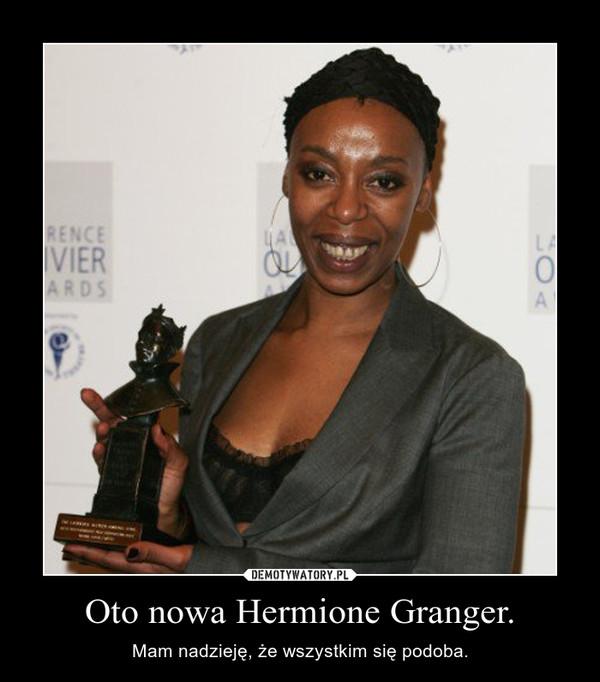 Oto nowa Hermione Granger. – Mam nadzieję, że wszystkim się podoba.