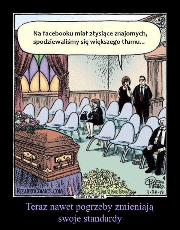 Teraz nawet pogrzeby zmieniająswoje standardy –