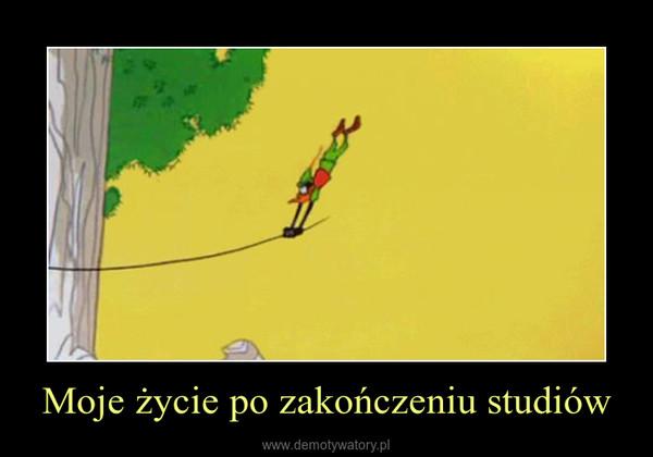 Moje życie po zakończeniu studiów –