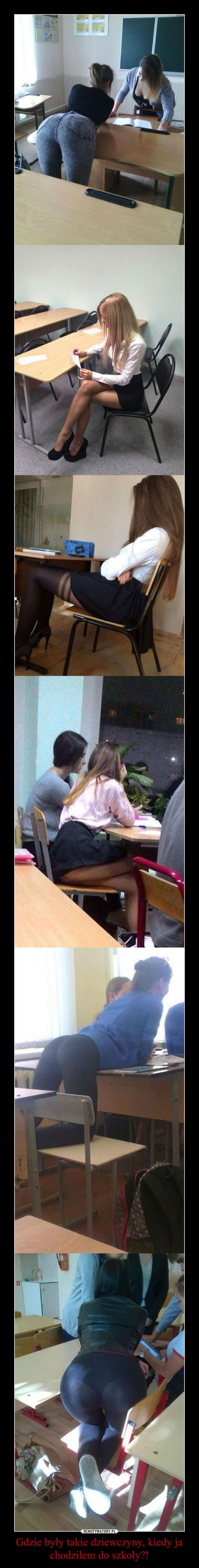 Gdzie były takie dziewczyny, kiedy ja chodziłem do szkoły?! –