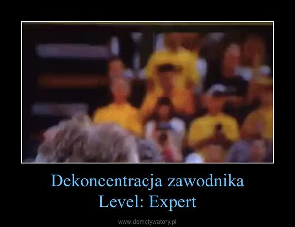 Dekoncentracja zawodnikaLevel: Expert –