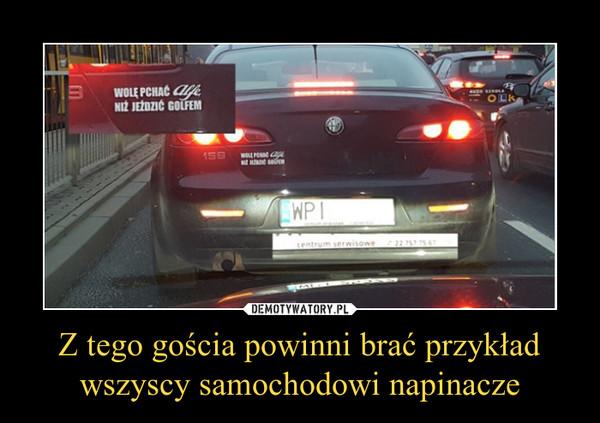 Z tego gościa powinni brać przykład wszyscy samochodowi napinacze –