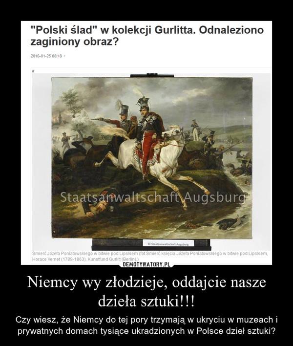 Niemcy wy złodzieje, oddajcie nasze dzieła sztuki!!! – Czy wiesz, że Niemcy do tej pory trzymają w ukryciu w muzeach i prywatnych domach tysiące ukradzionych w Polsce dzieł sztuki?