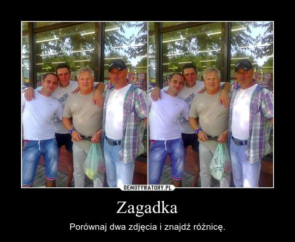 Zagadka – Porównaj dwa zdjęcia i znajdź różnicę.