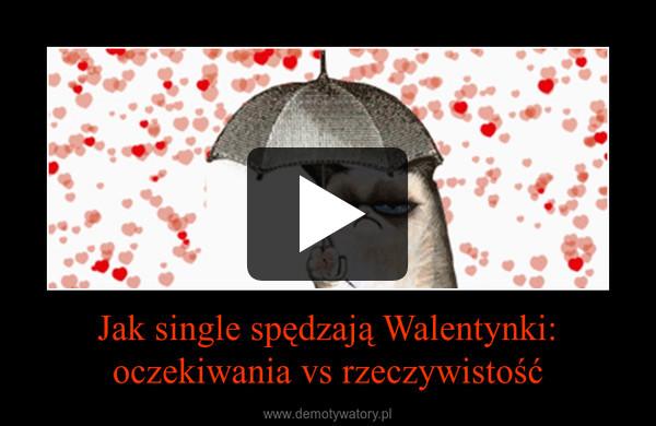 Jak single spędzają Walentynki: oczekiwania vs rzeczywistość –