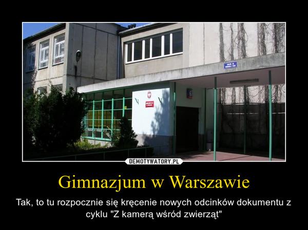 """Gimnazjum w Warszawie – Tak, to tu rozpocznie się kręcenie nowych odcinków dokumentu z cyklu """"Z kamerą wśród zwierząt"""""""