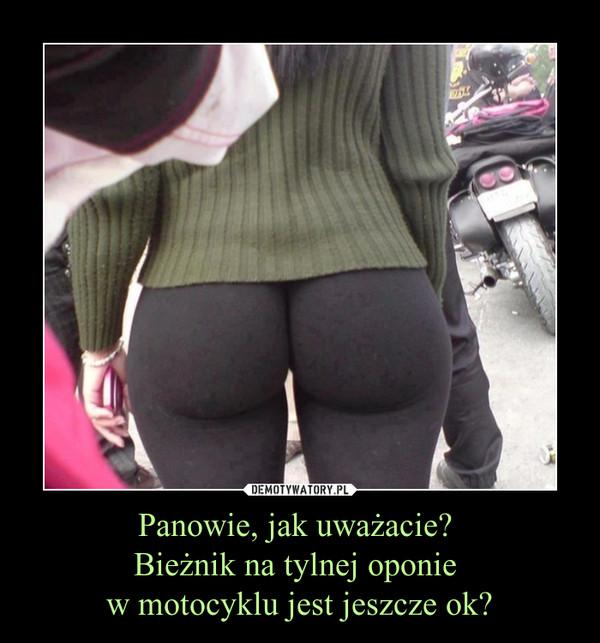 Panowie, jak uważacie? Bieżnik na tylnej oponie w motocyklu jest jeszcze ok? –